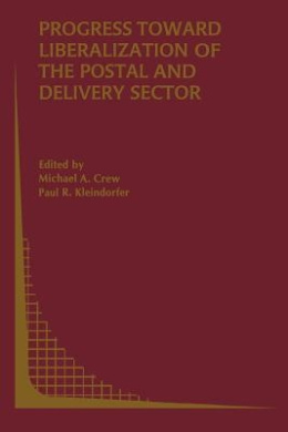 Progress Toward Liberalization of the Postal and Delivery Sector (Topics in Regulatory Economics and Policy)