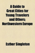 A Guide to Great Cities for Young Travelers and Others