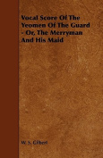 Vocal Score of the Yeomen of the Guard - Or, the Merryman and His Maid