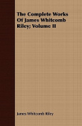 The Complete Works of James Whitcomb Riley; Volume II