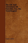 The Life and Adventures of Valentine Vox, the Ventriloquist