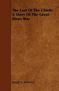The Last of the Chiefs; A Story of the Great Sioux War