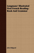 Longmans' Illustrated First French Reading-Book and Grammar