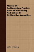 Manual of Parliamentary Practice. Rules of Proceeding and Debate in Deliberative Assemblies