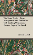 The Cairn Terrier - Care, Management and Exhibition with Leading Owners and Famous Dogs of the Breed