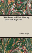 Wild Beasts and Their Hunting - Sport with Big Game