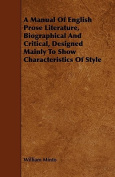 A Manual of English Prose Literature, Biographical and Critical, Designed Mainly to Show Characteristics of Style