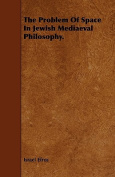 The Problem of Space in Jewish Mediaeval Philosophy.