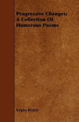 Progressive Changes; A Collection of Humerous Poems
