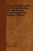 Projects in Observation and Practice Teaching for High Schools, Normal Schools and Teachers' Colleges.