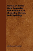 Manual of Home-Made Apparatus with Reference to Chemistry, Physics, and Physiology