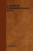 A Manual of Pathological Anatomy; Vol III