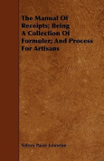 The Manual of Receipts; Being a Collection of Formuler; And Process for Artisans