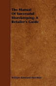 The Manual of Successful Storekeeping; A Retailer's Guide