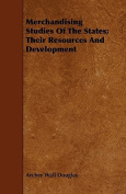 Merchandising Studies of the States; Their Resources and Development