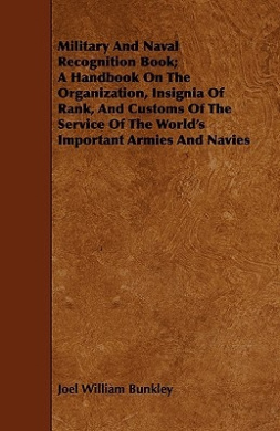 Military and Naval Recognition Book; A Handbook on the Organization, Insignia of Rank, and Customs of the Service of the World's Important Armies and