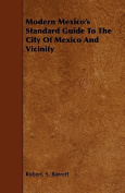 Modern Mexico's Standard Guide to the City of Mexico and Vicinity