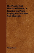 The Pianist and the Art of Music; A Treatise on Piano Playing for Teachers and Students