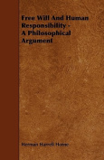 Free Will and Human Responsibility - A Philosophical Argument