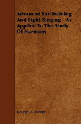 Advanced Ear-Training and Sight-Singing - As Applied to the Study of Harmony