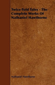 Twice-Told Tales - The Complete Works of Nathaniel Hawthorne