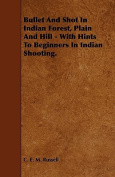 Bullet and Shot in Indian Forest, Plain and Hill - With Hints to Beginners in Indian Shooting.
