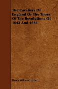 The Cavaliers of England, or the Times of the Revolutions of 1642 and 1688