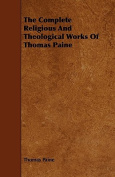 The Complete Religious and Theological Works of Thomas Paine