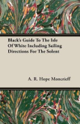 Black's Guide to the Isle of White Including Sailing Directions for the Solent