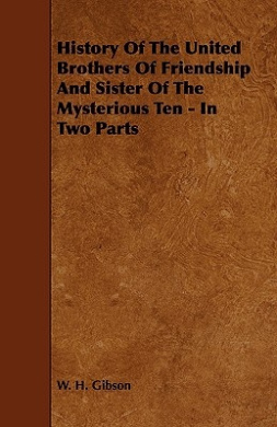 History of the United Brothers of Friendship and Sister of the Mysterious Ten - In Two Parts
