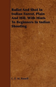 Bullet and Shot in Indian Forest, Plain and Hill. with Hints to Beginners in Indian Shooting