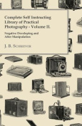 Complete Self Instructing Library of Practical Photography Volume II - Negative Developing and After Manipulation