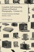 Complete Self Instructing Library of Practical Photography Volume VI - At Home Portraiture, Flashlight, Interiors, Lenses