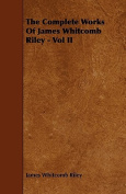 The Complete Works of James Whitcomb Riley - Vol II
