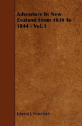 Adventure in New Zealand from 1839 to 1844 - Vol. I