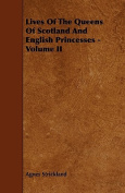 Lives of the Queens of Scotland and English Princesses - Volume II