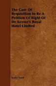The Case of Requisition in Re a Petition of Right of de Keyser's Royal Hotel Limited