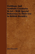 Fictitious and Symbolic Creatures in Art - With Special Reference to Their Use in British Heraldry
