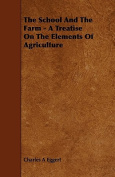 The School and the Farm - A Treatise on the Elements of Agriculture
