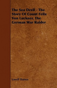 The Sea Devil - The Story of Count Felix Von Luckner, the German War Raider