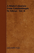 A Winter's Journey from Constantinople to Tehran - Vol. II