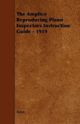 The Amplico Reproducing Piano Inspectors Instruction Guide - 1919