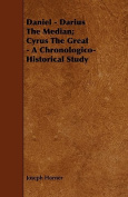 Daniel - Darius the Median; Cyrus the Great - A Chronologico-Historical Study