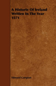 A Historie Of Ireland Written In The Year 1571