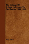 The Coinage Of Ireland In Copper, Tin And Pewter 1460-1826