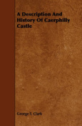 A Description And History Of Caerphilly Castle