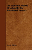 The Economic History Of Ireland In The Seventeenth Century