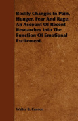 Bodily Changes In Pain, Hunger, Fear And Rage. An Account Of Recent Researches Into The Function Of Emotional Excitement.