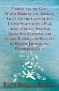 Florida And The Game Water-Birds Of The Atlantic Coast And The Lakes Of The United States With A Full Account Of The Sporting Along Our Seashores And Inland Waters, And Remarks On Breech-Loaders And Hammerless Guns.
