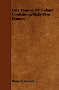 Folk Dances Of Finland Containing Sixty-Five Dances